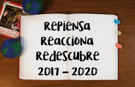REPIENSA, REACCIONA, REDESCUBRE (2017-2020)